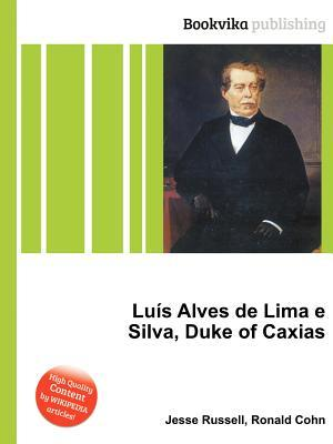 Lu S Alves de Lima E Silva, Duke of Caxias  by  Jesse Russell