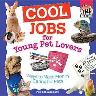 Cool Jobs for Young Pet Lovers: Ways to Make Money Caring for Pets  by  Pam Scheunemann