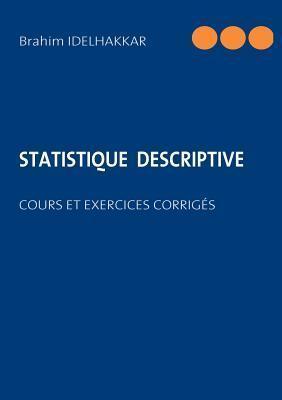 STATISTIQUE  DESCRIPTIVE: COURS ET EXERCICES CORRIGÉS  by  Brahim Idelhakkar