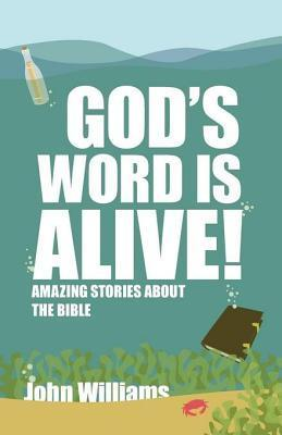 Gods Word Is Alive: Stories about the Bible  by  John       Williams
