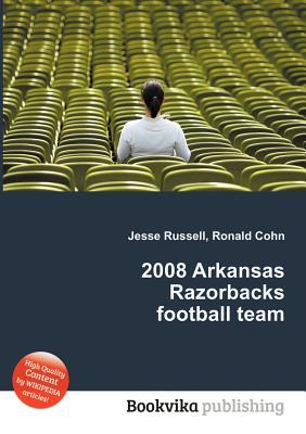 2008 Arkansas Razorbacks Football Team  by  Jesse Russell