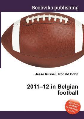 2011-12 in Belgian Football  by  Jesse Russell