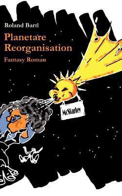 Planetare Reorganisation  by  Roland Bartl
