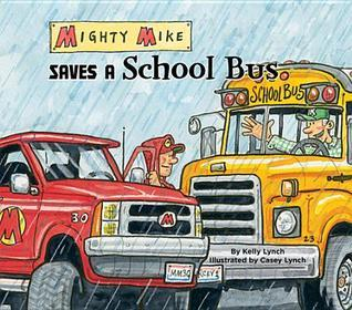 Mighty Mike Saves a School Bus eBook  by  Kelly Lynch
