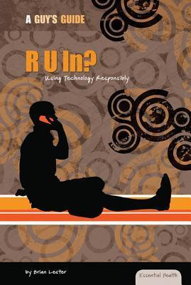 R U In?: Using Technology Responsibly  by  Brian Lester