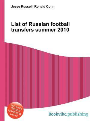 List of Russian Football Transfers Summer 2010  by  Jesse Russell
