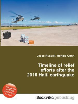 Timeline of Relief Efforts After the 2010 Haiti Earthquake  by  Jesse Russell
