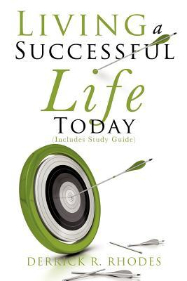 Living a Successful Life Today  by  Derrick R Rhodes