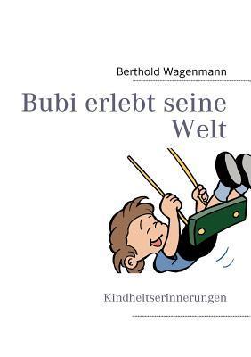 Bubi erlebt seine Welt: Kindheitserinnerungen Berthold Wagenmann