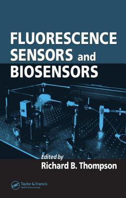 Fluorescence Sensors and Biosensors  by  Richard  B. Thompson