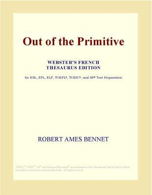 Out of the Primitive Robert Ames Bennet