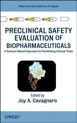 Preclinical Safety Evaluation of Biopharmaceuticals: A Science-Based Approach to Facilitating Clinical Trials Joy A Cavagnaro