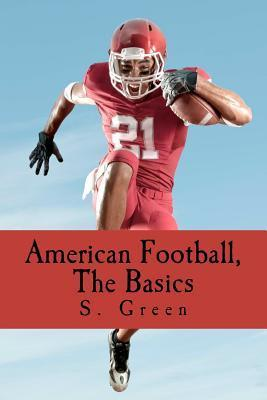 American Football, the Basics  by  S. Green