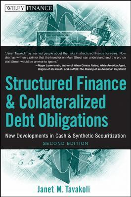 Structured Finance and Collateralized Debt Obligations: New Developments in Cash and Synthetic Securitization  by  Janet M. Tavakoli