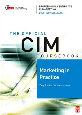 The Official CIM Coursebook: Marketing in Practice  by  Tony Curtis