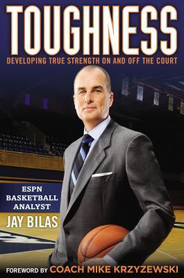 Toughness: Developing True Strength On and Off the Court Jay Bilas