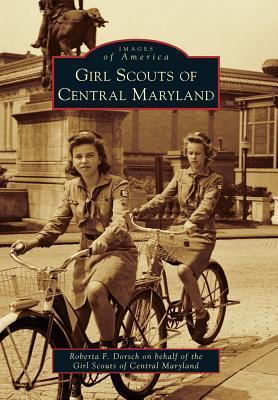 Girl Scouts of Central Maryland  by  Roberta F. Dorsch
