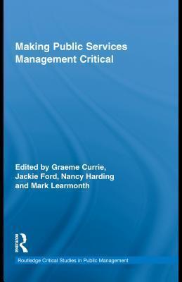 Making Public Services Management Critical  by  Graeme Currie