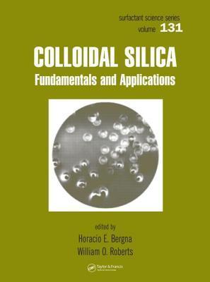 Colloidal Silica: Fundamentals and Applications  by  Horacio E. Bergna