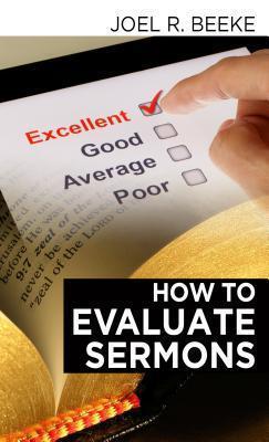 How to Evaluate Sermons Joel R. Beeke