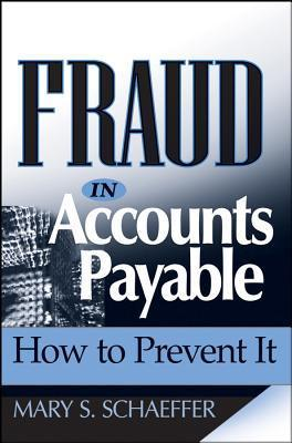 Fraud in Accounts Payable: How to Prevent It  by  Mary S Schaeffer