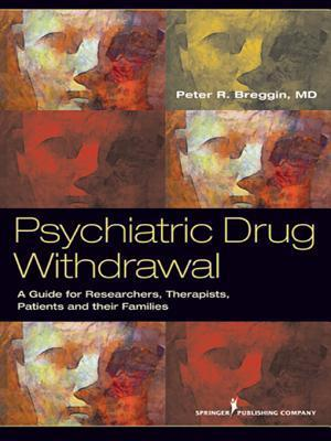 Psychiatric Drug Withdrawal: A Guide for Prescribers, Therapists, Patients and Their Families  by  Peter R. Breggin
