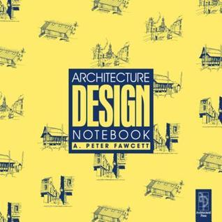 Architecture Design Notebook  by  Peter A Fawcett