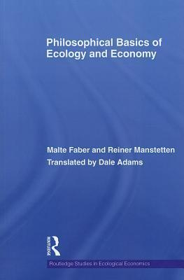 Philosophical Basics of Ecology and Economy.  by  Malte Faber and Reiner Manstetten by Malte Michael Faber