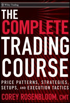 The Trading Course: Technical Analysis, High-Probability Set Ups, and Execution Tactics  by  Corey Rosenbloom