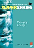 Managing Change Super Series  by  Institute of Leadership & Management
