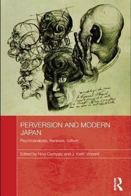 Perversion And Modern Japan: Psychoanalysis, Literature, Culture Nina Cornyetz