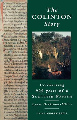 The Colinton Story: Celebrating 900 Years of a Scottish Parish  by  Lynne Gladstone-Millar