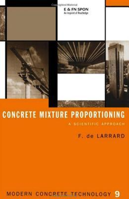 Concrete Mixture Proportioning: A Scientific Approach  by  Fran de Larrard