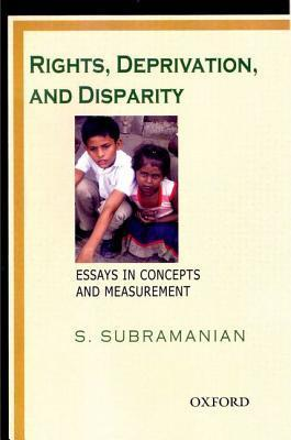 Rights, Deprivation, and Disparity: Essays in Concepts and Measurement  by  S. Subramanian