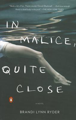 In Malice, Quite Close: A Novel  by  Brandi Lynn Ryder