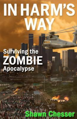 In Harms Way (Surviving the Zombie Apocalypse, #3) Shawn Chesser