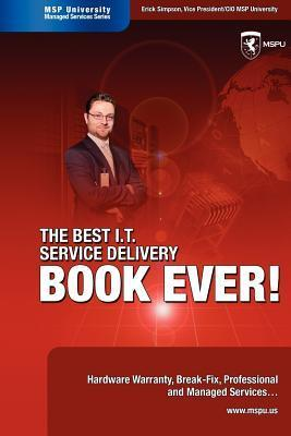 The Best I.T. Service Delivery Book Ever! Hardware Warranty, Break Fix, Professional And Managed Services  by  Erick Simpson