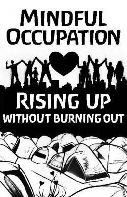 Mindful Occupation: Rising Up Without Burning Out Occupy Mental Health Project