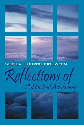 Reflections of: A Spiritual Awakening Sheila Church McSween