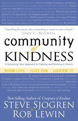 Community of Kindness: A Refreshing New Approach to Planting and Growing a Church Steve Sjogren