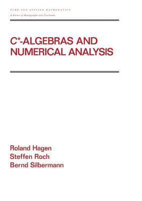 C* - Algebras and Numerical Analysis Roland Hagen