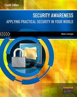 Security Awareness: Applying Practical Security in Your World  by  Mark Ciampa