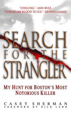 Search for the Strangler: My Hunt for Bostons Most Notorious Killer  by  Casey Sherman