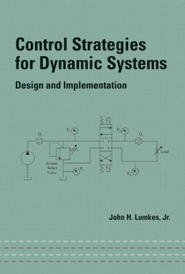 Control Strategies for Dynamic Systems: Design and Implementation John H. Lumkes Jr.