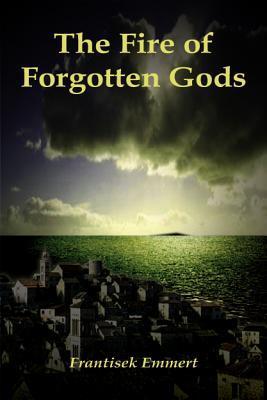 Fire of Forgotten Gods Frantisek Emmert