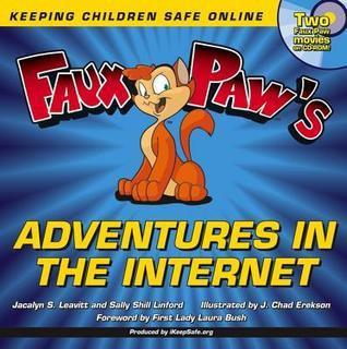 Faux Paws Adventures in the Internet: Keeping Children Safe Online Jacalyn Leavitt