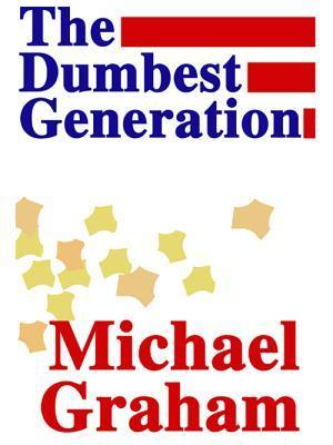Dumbest Generation the  by  Michael Graham
