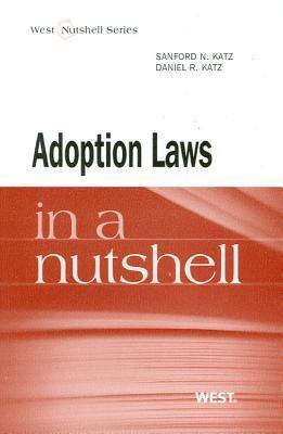 Adoption Law in a Nutshell (Nutshell Series) (In a Nutshell (West Publishing))  by  Sanford N Katz