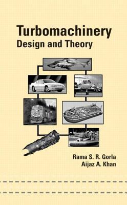 Turbomachinery: Design and Theory (Mechanical Engineering Rama S.R. Gorla
