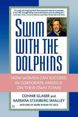 Swim with the Dolphins: How Women Can Succeed in Corporate America on Their Own Terms  by  Connie Glaser